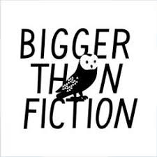 bigger than fiction